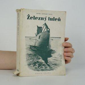 náhled knihy - Železný tuleň. Činy, osudy a dobrodružství Wilhelma Bauera, vynálezce podmořského člunu.