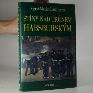 náhled knihy - Stíny nad trůnem habsburským. Tragické osudy v rakouském panovnickém domě (kniha je cítit kouřem)