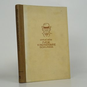 náhled knihy - Loyální občan Josef Švejk v Protektorátě Čechy a Morava. Díl. 1