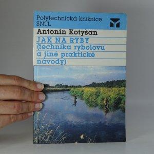 náhled knihy - Jak na ryby (technika rybolovu a jiné praktické návody)