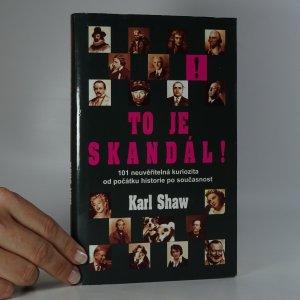 náhled knihy - To je skandál! 101 neuvěřitelná kuriozita od počátku historie po současnost.
