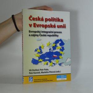 náhled knihy - Česká politika v Evropské unii. Evropský integrační proces a zájmy České republiky