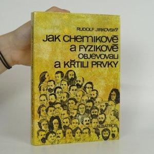 náhled knihy - Jak chemikové a fyzikové objevovali a křtili prvky
