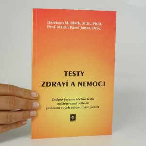 náhled knihy - Testy zdraví a nemoci. Zodpovězením těchto testů můžete sami odhalit podstatu svých zdravotních potíží