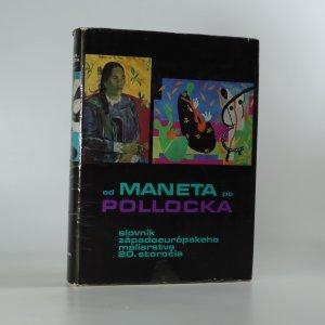 náhled knihy - Od Maneta po Pollocka. Slovník západoeurópskeho maliarstva 20. storočia