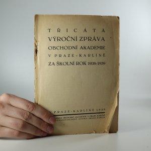 náhled knihy - Třicátá výroční zpráva Obchodní akademie v Praze - Karlíně za školní rok 1938-1939