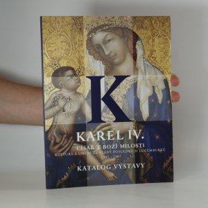 náhled knihy - Karel IV., císař z Boží milosti : kultura a umění za vlády posledních Lucemburků 1347-1437. Katalog výstavy