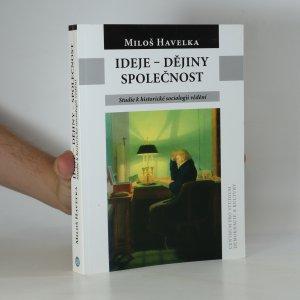 náhled knihy - Ideje, dějiny, společnost : studie k historické sociologii vědění