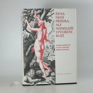 náhled knihy - Žena není příšera, ale nejmilejší stvoření boží : diskursy manželství v české literatuře raného novověku