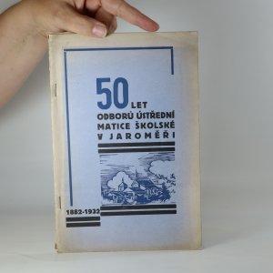 náhled knihy - 50 let odborů Ústřední matice školské v Jaroměři 1882 - 1932