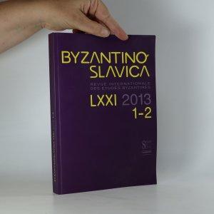 náhled knihy - Byzantinoslavica. Revue internationale des études bysantines (ročník LXXI, 2013, 1. - 2. číslo)