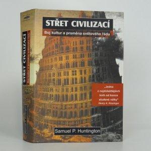 náhled knihy - Střet civilizací.  Boj kultur a proměna světového řádu.