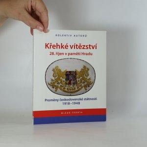 náhled knihy - Křehké vítězství. 28. říjen v paměti Hradu. Proměny československé státnosti 1918-1948