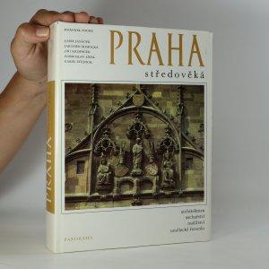 náhled knihy - Praha středověká. Čtvero knih o Praze: architektura, sochařství, malířství, umělecké řemeslo
