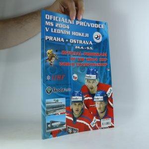 náhled knihy - Oficiální průvodce MS 2004 v ledním hokeji. Official program of the 2004 IIHF world championship. Praha - Ostrava 24.4.-9.5.
