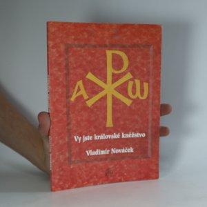 náhled knihy - Vy jste královské kněžstvo : (myšlenky k prohloubení lásky k obecnému i svátostnému kněžství v denním životě)
