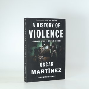 náhled knihy - A History of Violence. Living And Dying in Central America