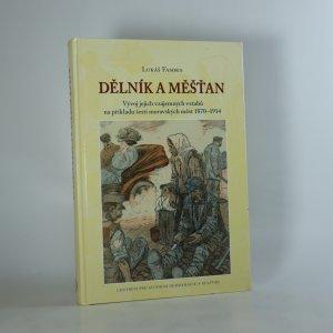 náhled knihy - Dělník a měšťan. Vývoj jejich vzájemných vztahů na příkladu šesti moravských měst 1870-1914