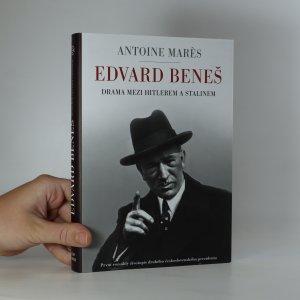 náhled knihy - Edvard Beneš. od slávy k propasti. Drama mezi Hitlerem a Stalinem