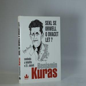 náhled knihy - Sekl se Orwell o dvacet let?. Svoboda a totalita v 21. století