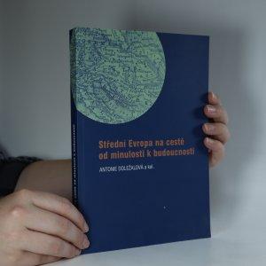 náhled knihy - Střední Evropa na cestě od minulosti k budoucnosti