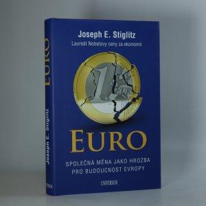 náhled knihy - Euro. Společná měna jako hrozba pro budoucnost Evropy