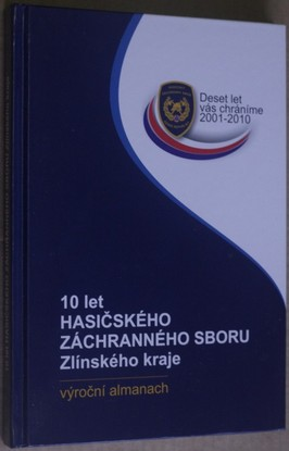 náhled knihy - 10 let Hasičského záchranného sboru Zlínského kraje : výroční almanach : deset let vás chráníme 2001-2010