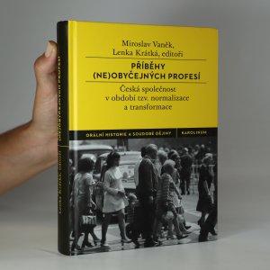 náhled knihy - Příběhy (ne)obyčejných profesí. Česká společnost v období tzv. normalizace a transformace