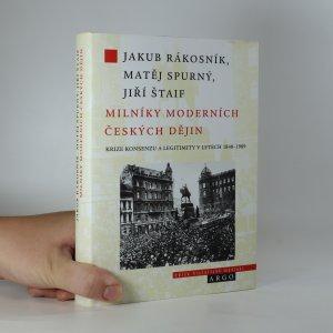 náhled knihy - Milníky moderních českých dějin. Krize konsenzu a legitimity v letech 1848-1989