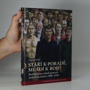 náhled knihy - Stáří k poradě, mládí k boji. Radikalizace mladé generace českých socialistů 1900-1920