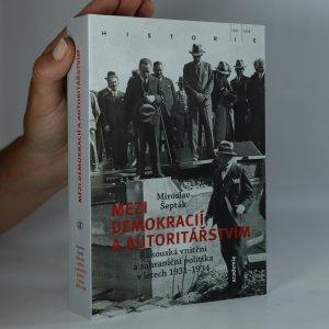 náhled knihy - Mezi demokracií a autoritářstvím. Rakouská vnitřní a zahraniční politika v letech 1931-1934