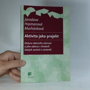náhled knihy - Aktivita jako projekt. Diskurz aktivního stárnutí a jeho odezvy v životech českých seniorů a seniorek