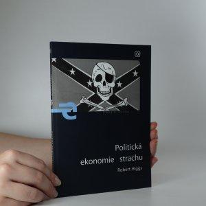 náhled knihy - Politická ekonomie strachu. Strach - úvahy o politické ekonomii vládnutí