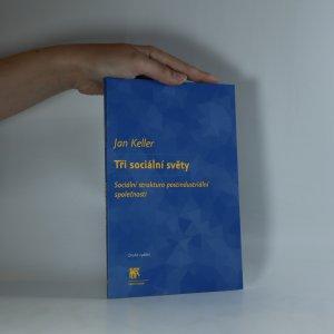 náhled knihy - Tři sociální světy. Sociální struktura postindustriální společnosti