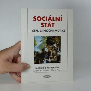 náhled knihy - Sociální stát - sen, či noční můra? Sborník příspěvků z konference konané 22. dubna 2004 v Praze