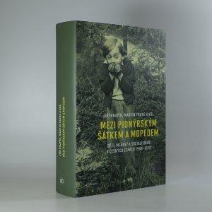 náhled knihy - Mezi pionýrským šátkem a mopedem : děti, mládež a socialismus v českých zemích 1948-1970