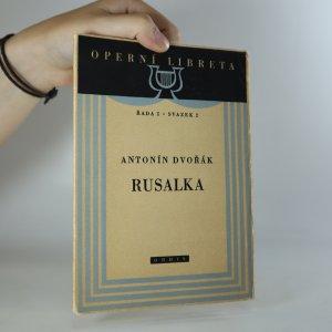 náhled knihy - Rusalka. Lyrická pohádka o 3 dějstvích s hudbou Antonína Dvořáka
