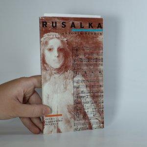 náhled knihy - Antonín Dvořák, Rusalka. Opera o třech jednáních, premiéry 2. a 3.10.1998 v Národním divadle