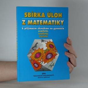 náhled knihy - Sbírka úloh z matematiky k přijímacím zkouškám na gymnázia osmiletá, šestiletá, čtyřletá