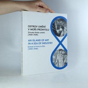 náhled knihy - Ostrov umění v moři průmyslu. Zlínská škola umění (1939-1949).