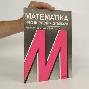 náhled knihy - Matematika pro III. ročník gymnázií. Posloupnosti a řady reálných čísel