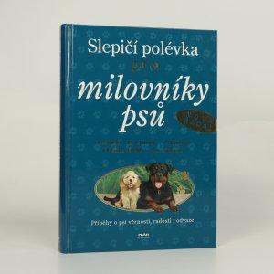 náhled knihy - Slepičí polévka pro milovníky psů : příběhy o psí věrnosti, radosti i odvaze