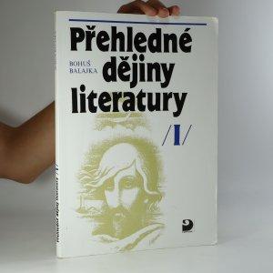 náhled knihy - Přehledné dějiny literatury. I, Dějiny české literatury s přehledem vývojových tendencí světové literatury do devadesátých let 19. století