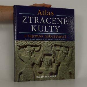 náhled knihy - Ztracené kulty a tajemná náboženství. Pozoruhodné náboženské víry od úsvitu věků dodnes