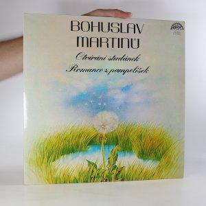 náhled knihy - Bohuslav Martinů: Otvírání studánek. Romance z pampelišek