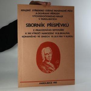 náhled knihy - Sborník příspěvků z pracovního semináře k 300. výročí narození M. B. Brauna konaného ve dnech 19.-20.9.1984 v Kuksu