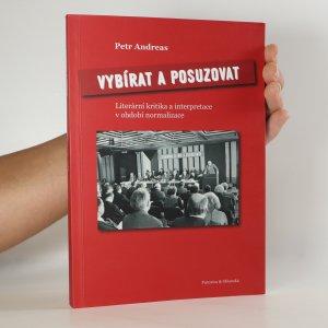 náhled knihy - Vybírat a posuzovat. Literární kritika a interpretace v období normalizace (asi věnování autora)