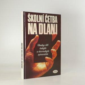 náhled knihy - Školní četba na dlani. Obsahy z děl českých a slovenských spisovatelů