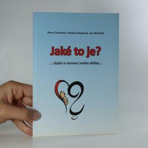 náhled knihy - Jaké to je?... slyšet o nemoci svého dítěte...