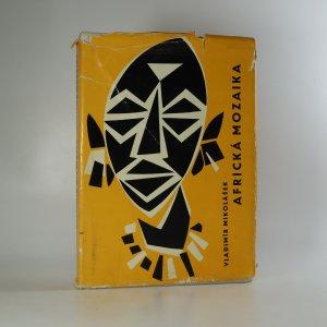 náhled knihy - Africká mozaika. Kniha reportáží, povídek a vzpomínek z cest jabloneckých delegátů M. Plachého, C. Ryvoly, L. Janečka, F. Patky, V. Sandery, K. Sehnala a manželů Poljakových 1953-1962